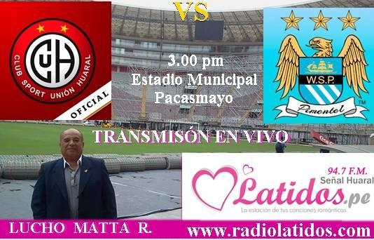 TRANSMISIÓN EN VIVO Latidos Deportes  desde Pacasmayo, el partido Willy Serrato vs Unión Huaral Huaralenlinea.com