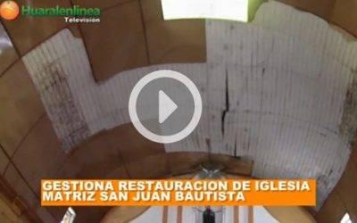 Gestiona restauración de iglesia matriz San Juan Bautista de Huaral